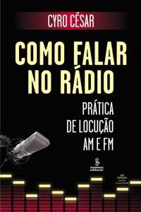Como Falar no Rádio - Prática de Locução AM e FM - Cyro César
